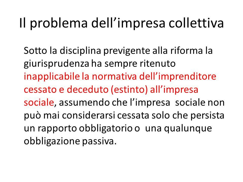 Il problema dell'impresa collettiva Sotto la disciplina previgente alla riforma la giurisprudenza ha sempre ritenuto inapplicabile la normativa dell'i