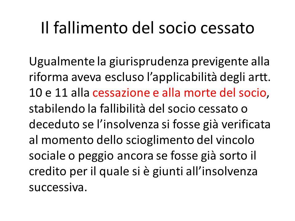 Il fallimento del socio cessato Ugualmente la giurisprudenza previgente alla riforma aveva escluso l'applicabilità degli artt. 10 e 11 alla cessazione