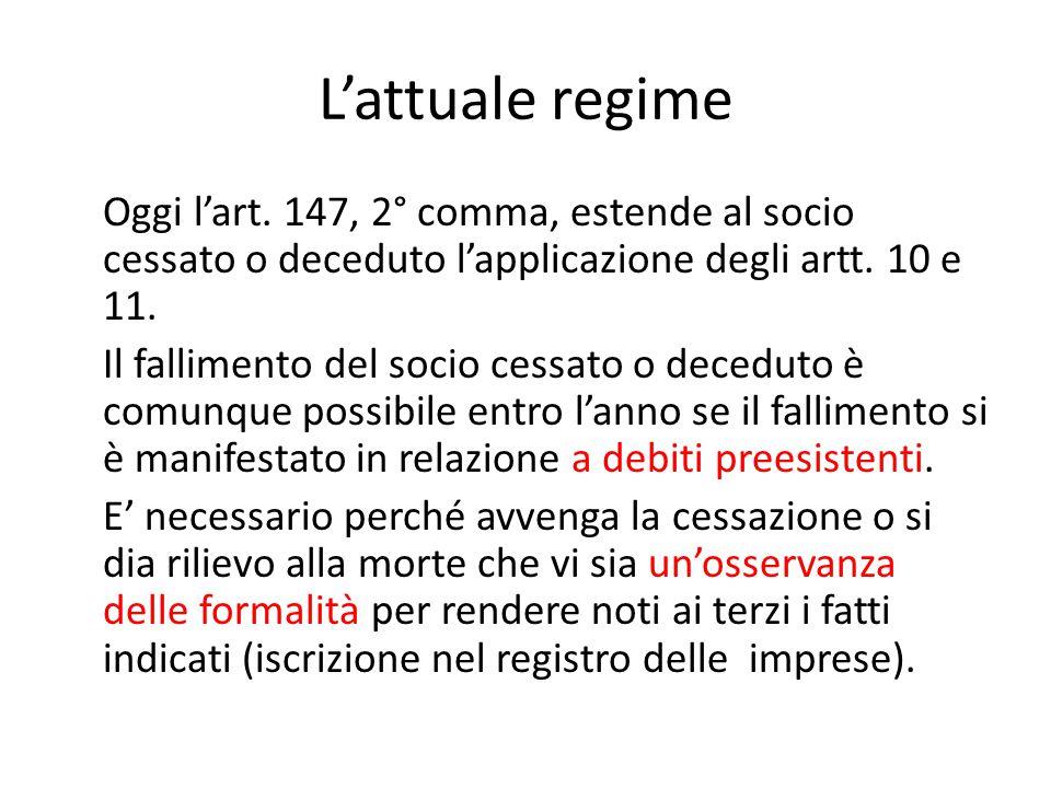 L'attuale regime Oggi l'art. 147, 2° comma, estende al socio cessato o deceduto l'applicazione degli artt. 10 e 11. Il fallimento del socio cessato o