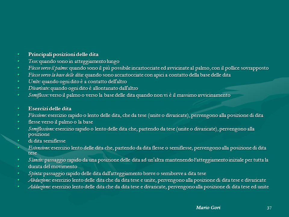 Mario Gori 37 Principali posizioni delle ditaPrincipali posizioni delle dita Tese: quando sono in atteggiamento lungoTese: quando sono in atteggiament
