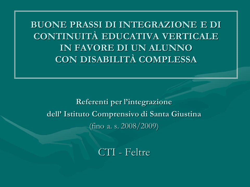 BUONE PRASSI DI INTEGRAZIONE E DI CONTINUITÀ EDUCATIVA VERTICALE IN FAVORE DI UN ALUNNO CON DISABILITÀ COMPLESSA Referenti per l'integrazione dell' Is
