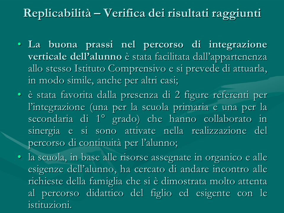 Replicabilità – Verifica dei risultati raggiunti La buona prassi nel percorso di integrazione verticale dell'alunno è stata facilitata dall'appartenen