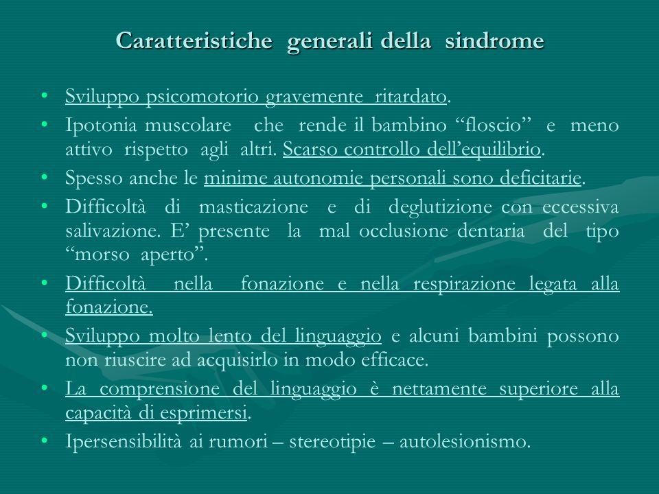 """Caratteristiche generali della sindrome Sviluppo psicomotorio gravemente ritardato. Ipotonia muscolare che rende il bambino """"floscio"""" e meno attivo ri"""