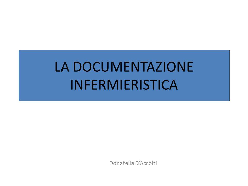 LA DOCUMENTAZIONE INFERMIERISTICA Donatella D'Accolti