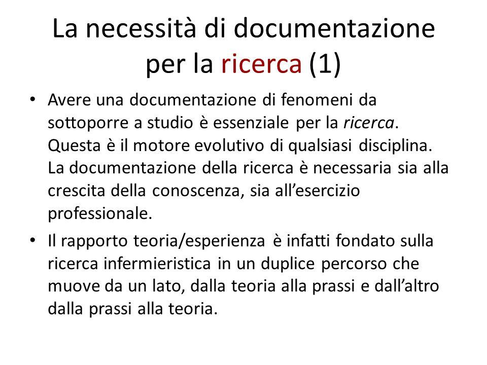 La necessità di documentazione per la ricerca (1) Avere una documentazione di fenomeni da sottoporre a studio è essenziale per la ricerca. Questa è il