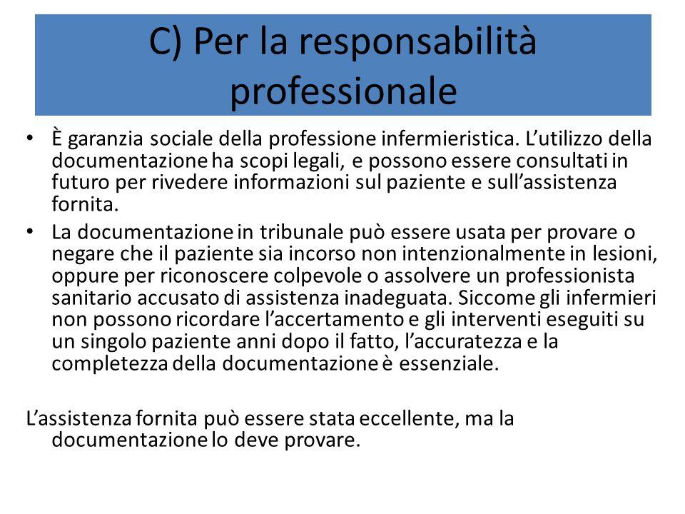 C) Per la responsabilità professionale È garanzia sociale della professione infermieristica. L'utilizzo della documentazione ha scopi legali, e posson