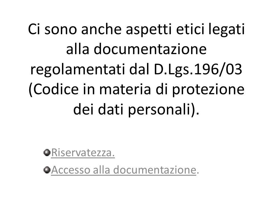 Ci sono anche aspetti etici legati alla documentazione regolamentati dal D.Lgs.196/03 (Codice in materia di protezione dei dati personali). Riservatez