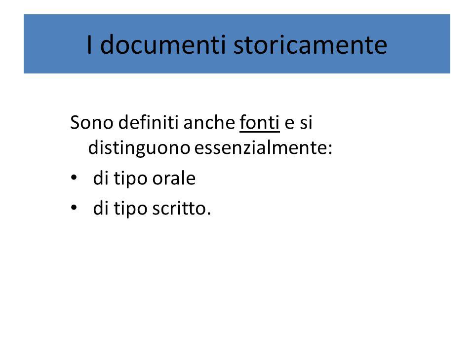 I documenti storicamente Sono definiti anche fonti e si distinguono essenzialmente: di tipo orale di tipo scritto.