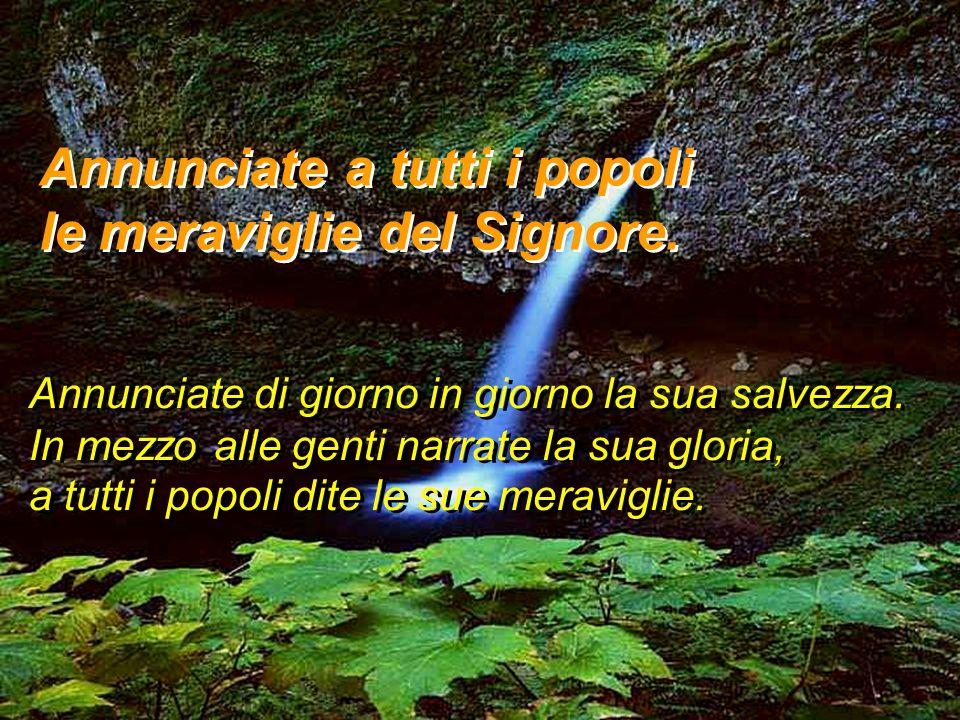 Salmo 95 Annunciate a tutti i popoli le meraviglie del Signore.