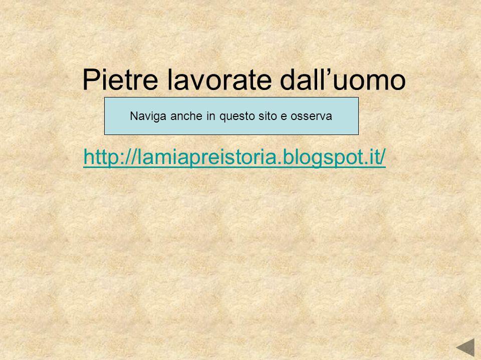 Pietre lavorate dall'uomo http://lamiapreistoria.blogspot.it/ Naviga anche in questo sito e osserva