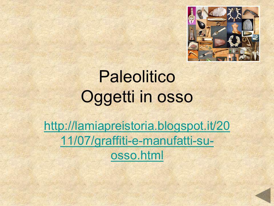 Paleolitico Oggetti in osso http://lamiapreistoria.blogspot.it/20 11/07/graffiti-e-manufatti-su- osso.html