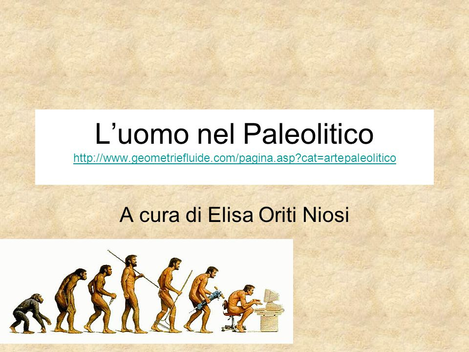 L'uomo nel Paleolitico http://www.geometriefluide.com/pagina.asp?cat=artepaleolitico http://www.geometriefluide.com/pagina.asp?cat=artepaleolitico A c