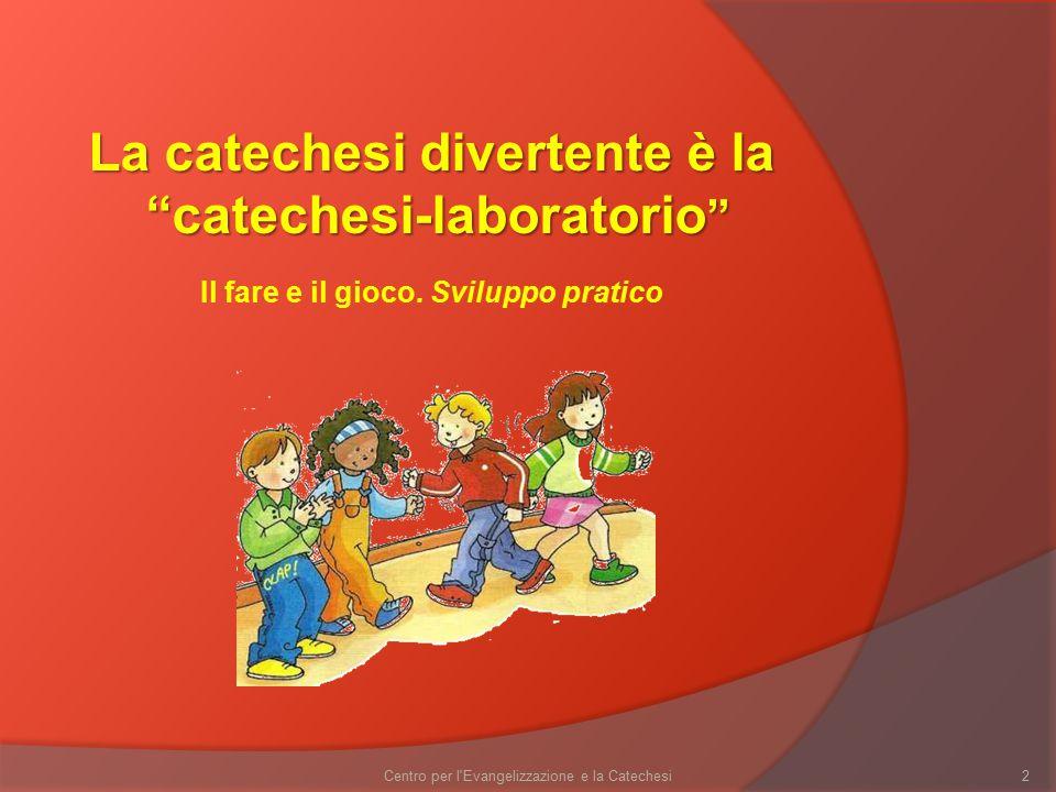"""2 La catechesi divertente è la """"catechesi-laboratorio """" """"catechesi-laboratorio """" Il fare e il gioco. Sviluppo pratico"""