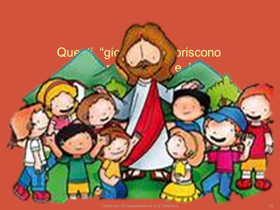 """Centro per l'Evangelizzazione e la Catechesi24. Questi """"giochini"""" favoriscono l'apprendimento e la comunicazione, che si realizza compiutamente quando"""