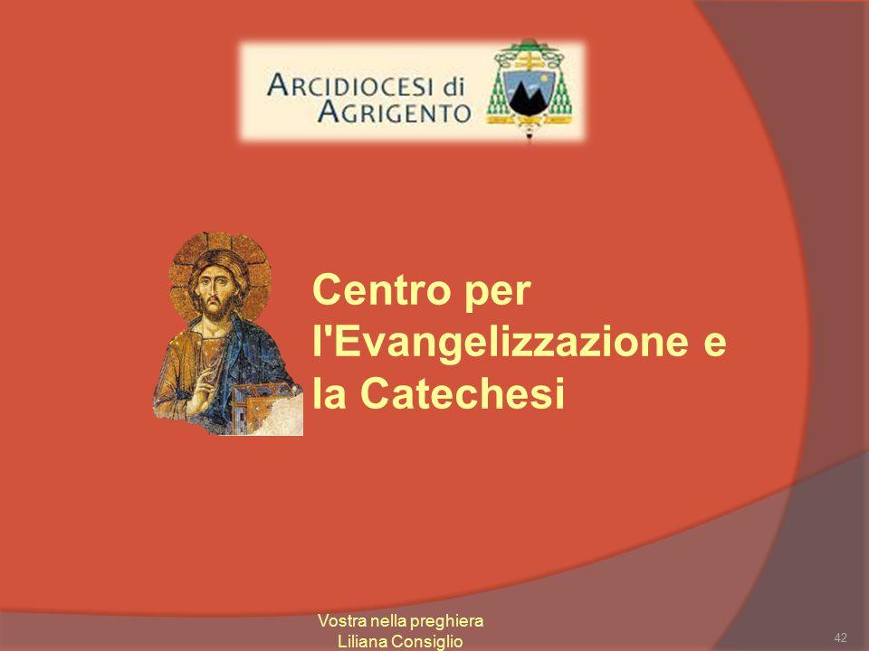 Centro per l Evangelizzazione e la Catechesi 42 Vostra nella preghiera Liliana Consiglio