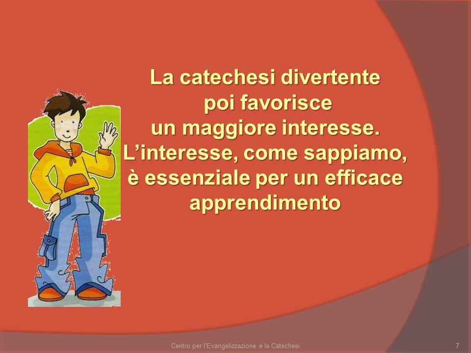 7 La catechesi divertente poi favorisce poi favorisce un maggiore interesse. L'interesse, come sappiamo, è essenziale per un efficace apprendimento