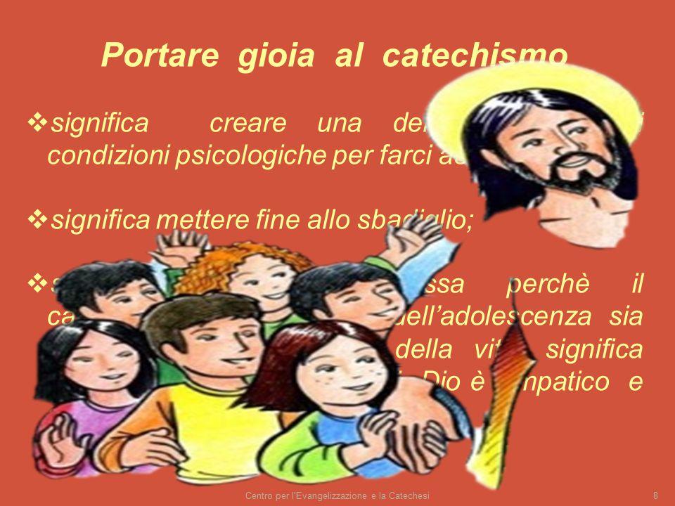 Centro per l'Evangelizzazione e la Catechesi8 Portare gioia al catechismo  significa creare una delle indispensabili condizioni psicologiche per farc