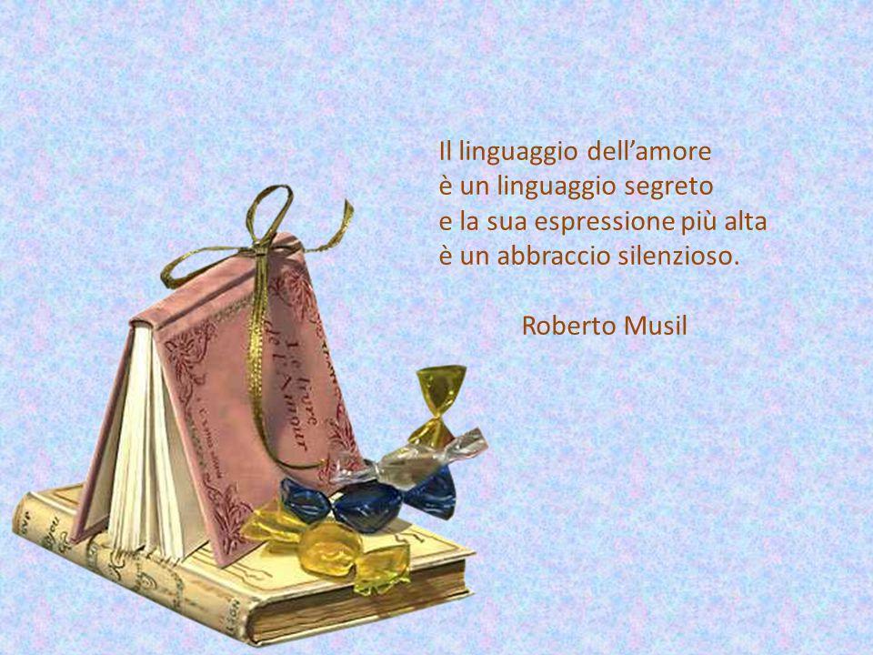 Il linguaggio dell'amore è un linguaggio segreto e la sua espressione più alta è un abbraccio silenzioso.