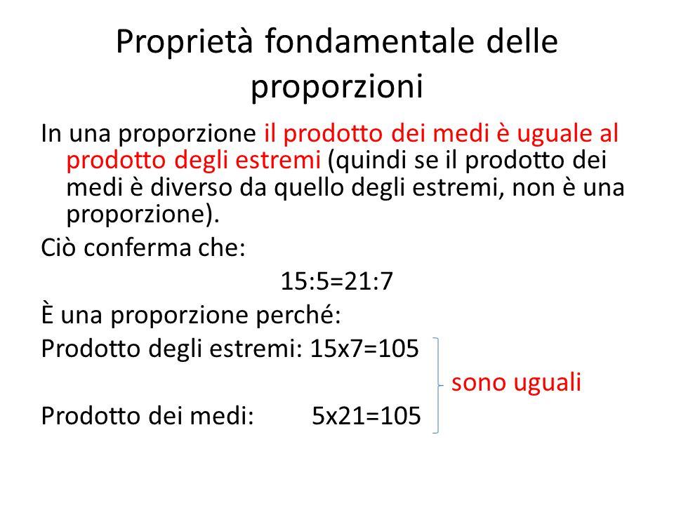 Proprietà fondamentale delle proporzioni In una proporzione il prodotto dei medi è uguale al prodotto degli estremi (quindi se il prodotto dei medi è