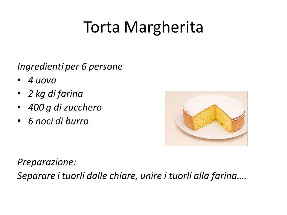 Torta Margherita Ingredienti per 6 persone 4 uova 2 kg di farina 400 g di zucchero 6 noci di burro Preparazione: Separare i tuorli dalle chiare, unire