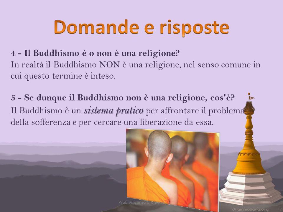 4 - Il Buddhismo è o non è una religione? In realtà il Buddhismo NON è una religione, nel senso comune in cui questo termine è inteso. 5 - Se dunque i