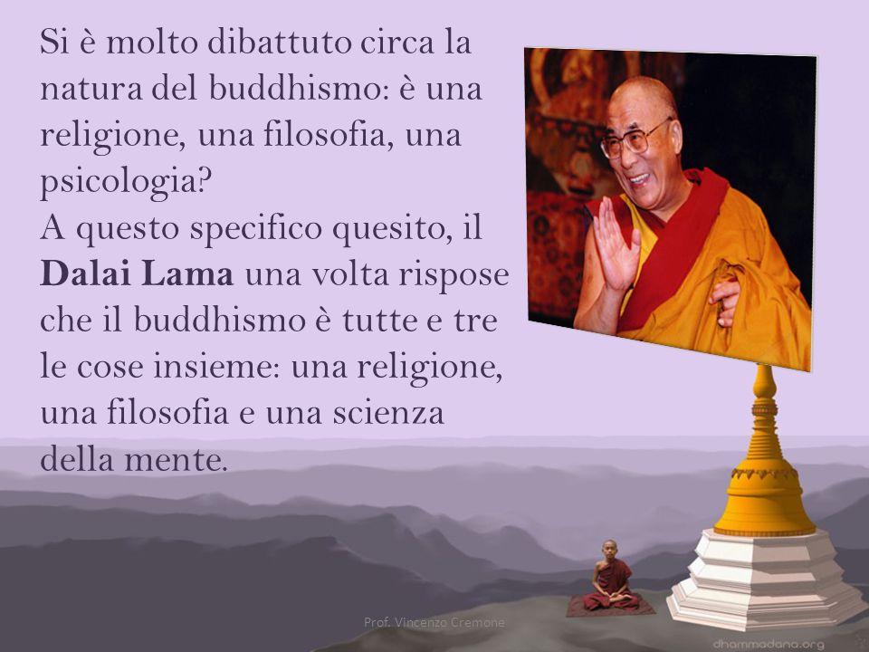 Si è molto dibattuto circa la natura del buddhismo: è una religione, una filosofia, una psicologia? A questo specifico quesito, il Dalai Lama una volt
