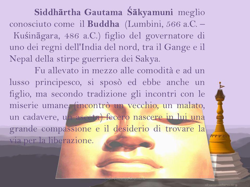 Siddh ā rtha Gautama Śā kyamuni meglio conosciuto come il Buddha (Lumbini, 566 a.C. – Ku ś in ā gara, 486 a.C.) figlio del governatore di uno dei regn