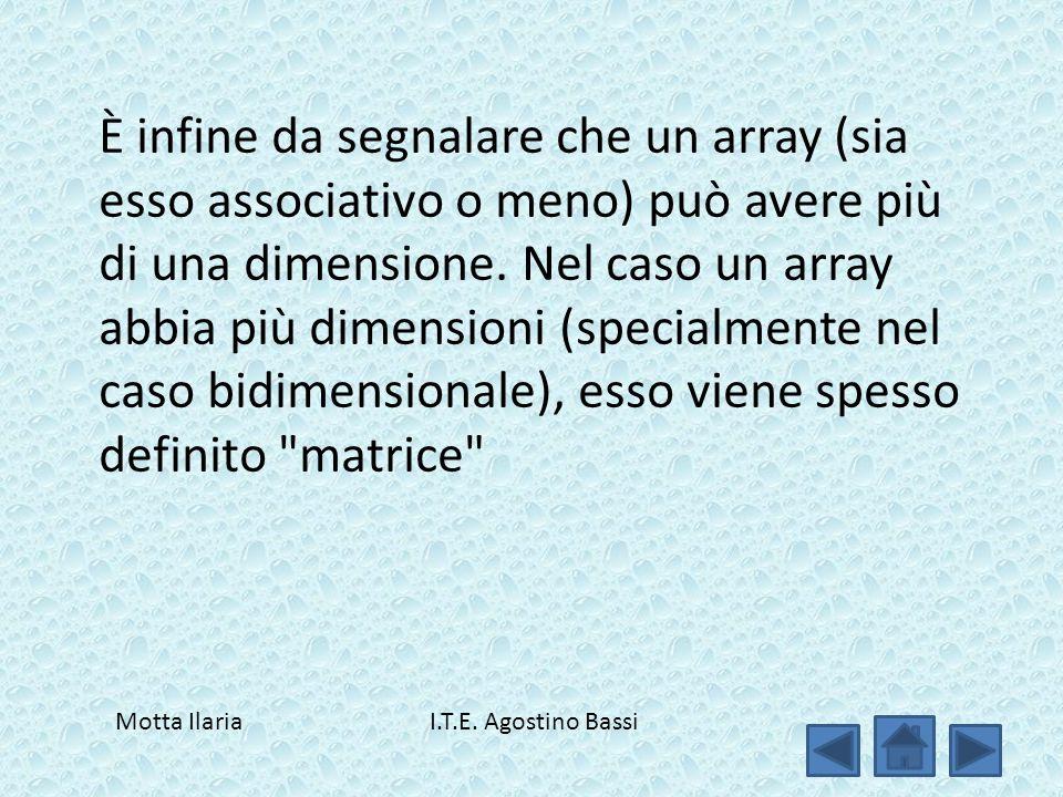 È infine da segnalare che un array (sia esso associativo o meno) può avere più di una dimensione.