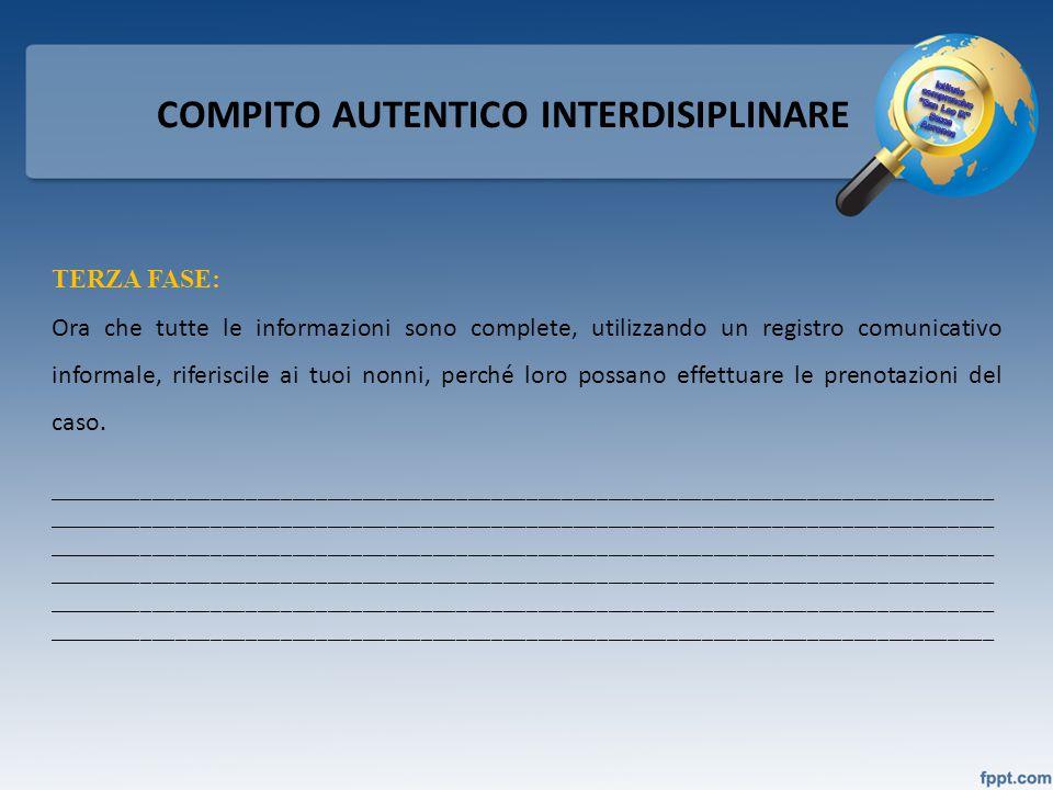 COMPITO AUTENTICO INTERDISIPLINARE TERZA FASE: Ora che tutte le informazioni sono complete, utilizzando un registro comunicativo informale, riferiscil