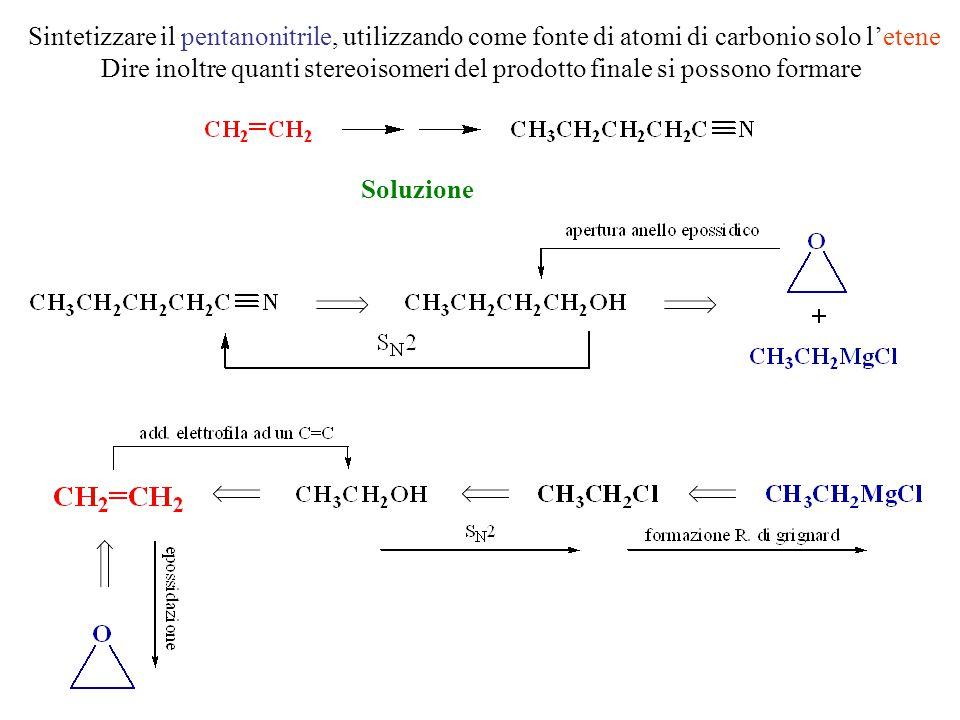 Sintetizzare il pentanonitrile, utilizzando come fonte di atomi di carbonio solo l'etene Dire inoltre quanti stereoisomeri del prodotto finale si poss