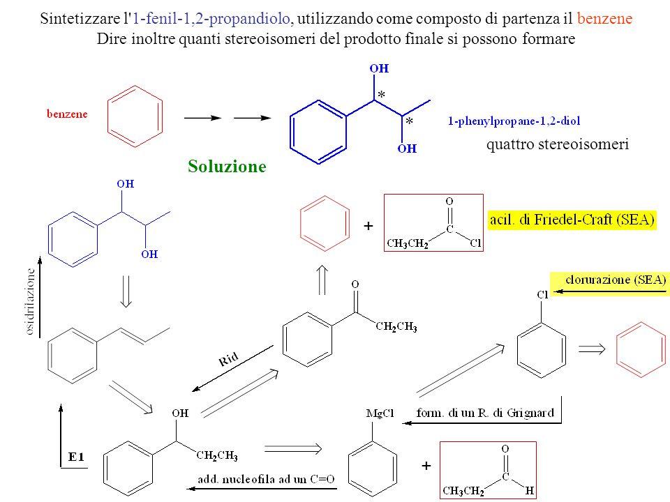 Sintetizzare l'1-fenil-1,2-propandiolo, utilizzando come composto di partenza il benzene Dire inoltre quanti stereoisomeri del prodotto finale si poss