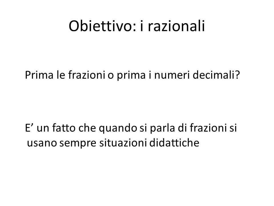 Obiettivo: i razionali Prima le frazioni o prima i numeri decimali.