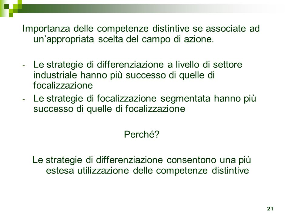 21 Importanza delle competenze distintive se associate ad un'appropriata scelta del campo di azione. - Le strategie di differenziazione a livello di s