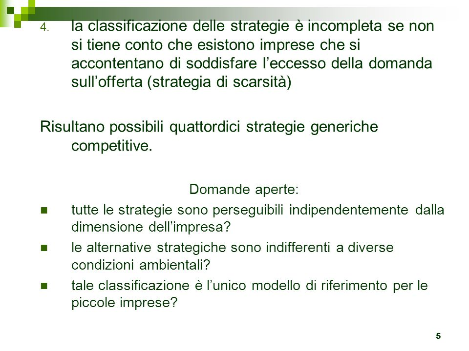 5 4. la classificazione delle strategie è incompleta se non si tiene conto che esistono imprese che si accontentano di soddisfare l'eccesso della doma