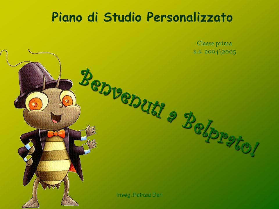 Inseg. Patrizia Dari Piano di Studio Personalizzato Classe prima a.s. 2004\2005 B e n v e n u t i a B e l p r a t o !