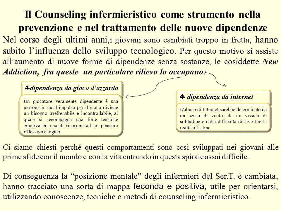 Il Counseling infermieristico come strumento nella prevenzione e nel trattamento delle nuove dipendenze Nel corso degli ultimi anni, i giovani sono ca