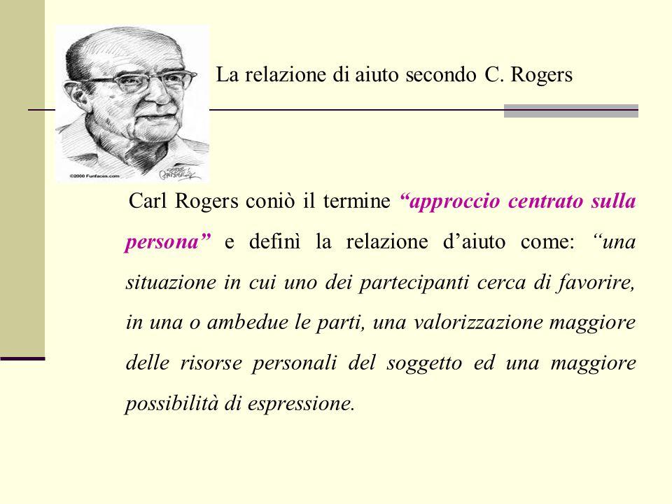 """Carl Rogers coniò il termine """"approccio centrato sulla persona"""" e definì la relazione d'aiuto come: """"una situazione in cui uno dei partecipanti cerca"""