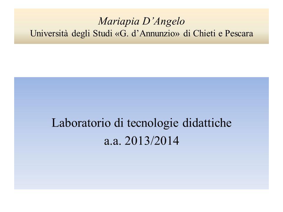 Mariapia D'Angelo Università degli Studi «G. d'Annunzio» di Chieti e Pescara Laboratorio di tecnologie didattiche a.a. 2013/2014