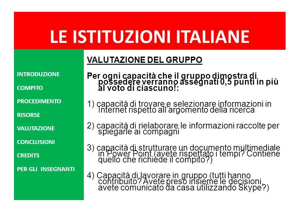 LE ISTITUZIONI ITALIANE VALUTAZIONE DEL GRUPPO Per ogni capacità che il gruppo dimostra di possedere verranno assegnati 0,5 punti in più al voto di ci