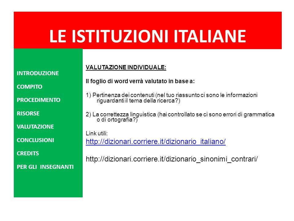 LE ISTITUZIONI ITALIANE VALUTAZIONE INDIVIDUALE: Il foglio di word verrà valutato in base a: 1) Pertinenza dei contenuti (nel tuo riassunto ci sono le