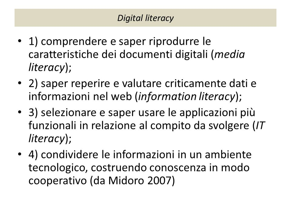 Digital literacy 1) comprendere e saper riprodurre le caratteristiche dei documenti digitali (media literacy); 2) saper reperire e valutare criticamen