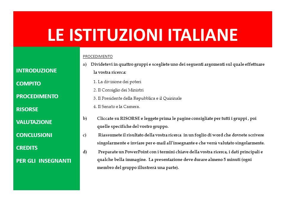 LE ISTITUZIONI ITALIANE PROCEDIMENTO a ) Dividetevi in quattro gruppi e scegliete uno dei seguenti argomenti sul quale effettuare la vostra ricerca: 1