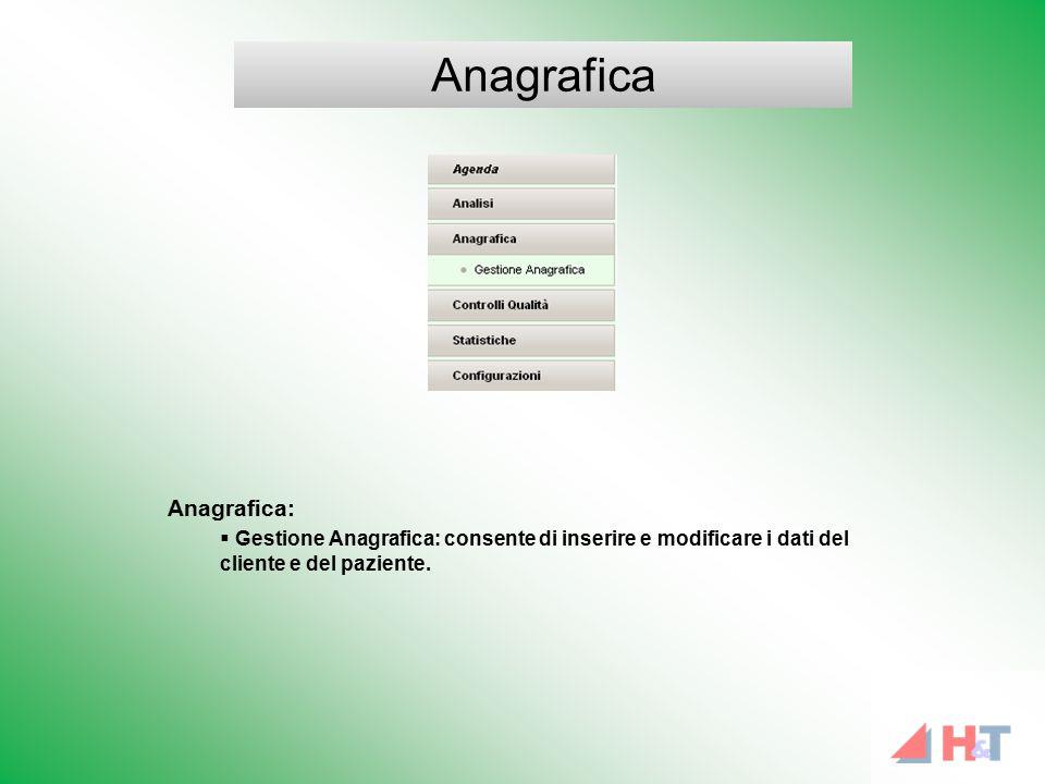 Anagrafica:  Gestione Anagrafica: consente di inserire e modificare i dati del cliente e del paziente. Anagrafica