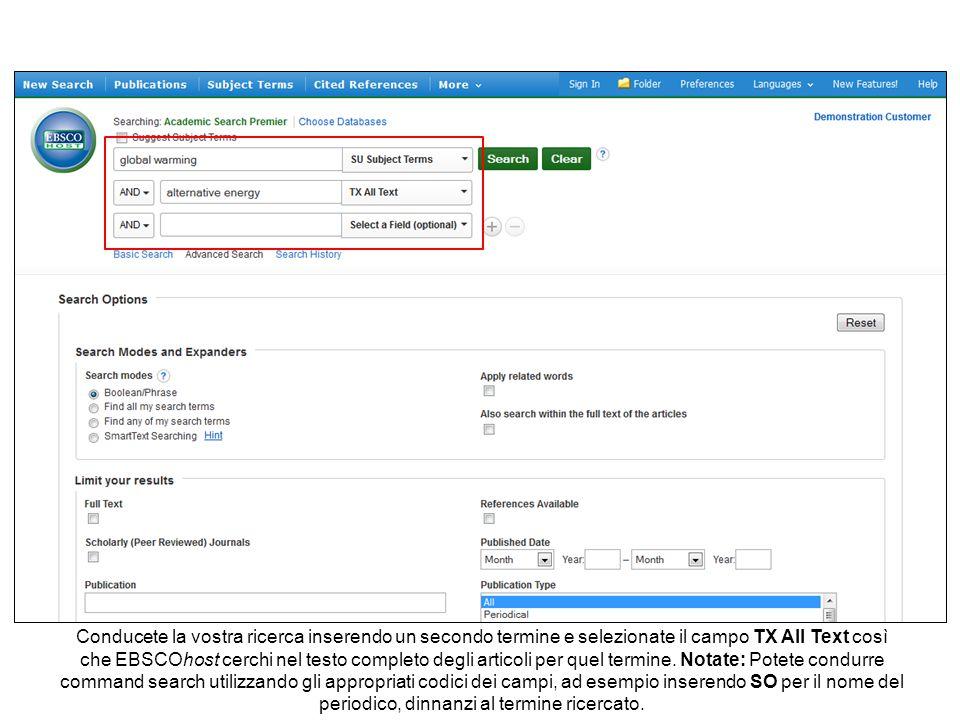 Conducete la vostra ricerca inserendo un secondo termine e selezionate il campo TX All Text così che EBSCOhost cerchi nel testo completo degli articoli per quel termine.