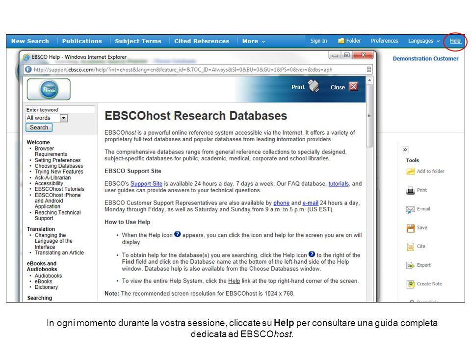 In ogni momento durante la vostra sessione, cliccate su Help per consultare una guida completa dedicata ad EBSCOhost.