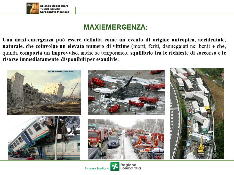 MAXIEMERGENZA: Una maxi-emergenza può essere definita come un evento di origine antropica, accidentale, naturale, che coinvolge un elevato numero di