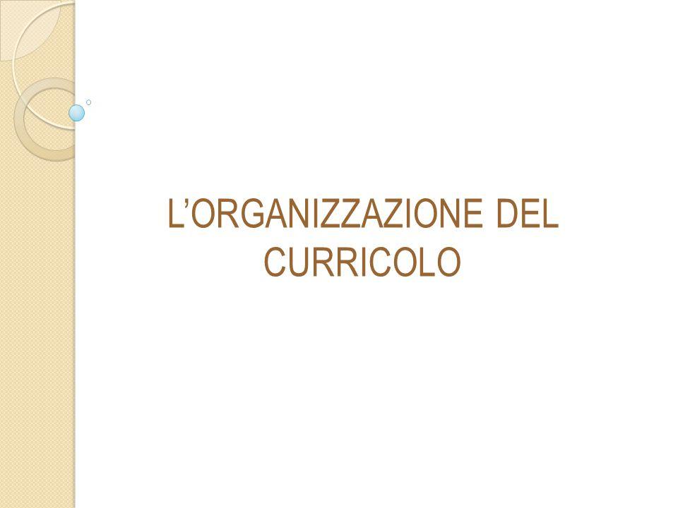 L'ORGANIZZAZIONE DEL CURRICOLO