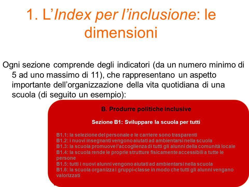 1. L'Index per l'inclusione: le dimensioni Ogni sezione comprende degli indicatori (da un numero minimo di 5 ad uno massimo di 11), che rappresentano