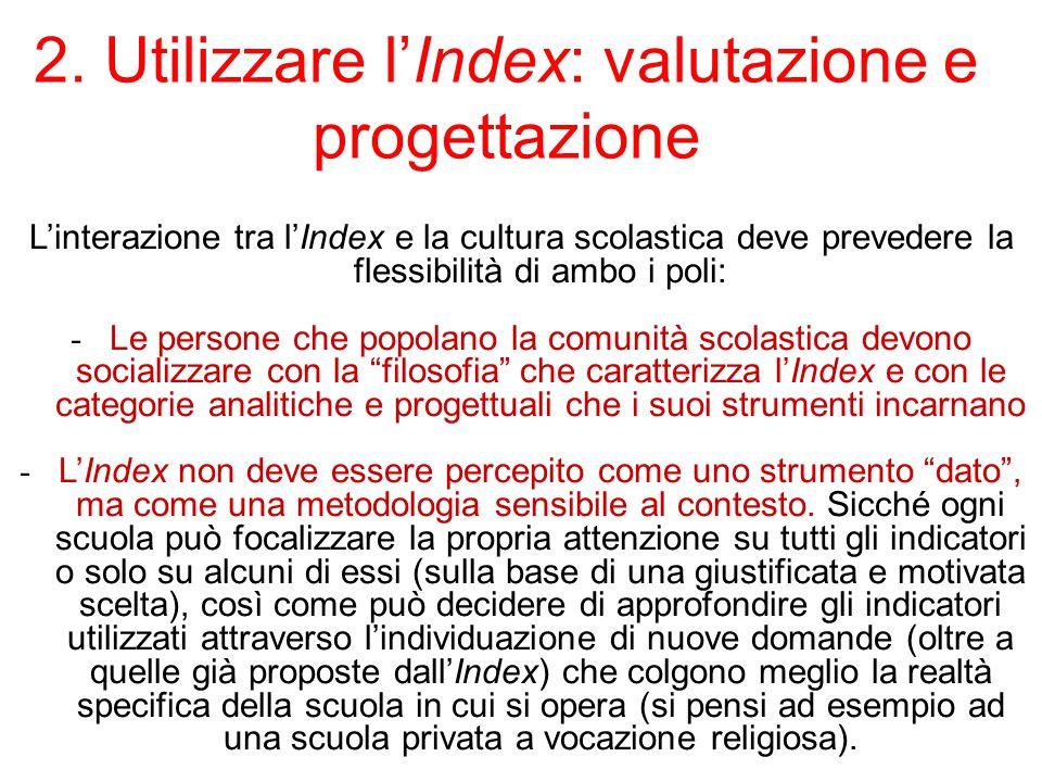 2. Utilizzare l'Index: valutazione e progettazione L'interazione tra l'Index e la cultura scolastica deve prevedere la flessibilità di ambo i poli: -