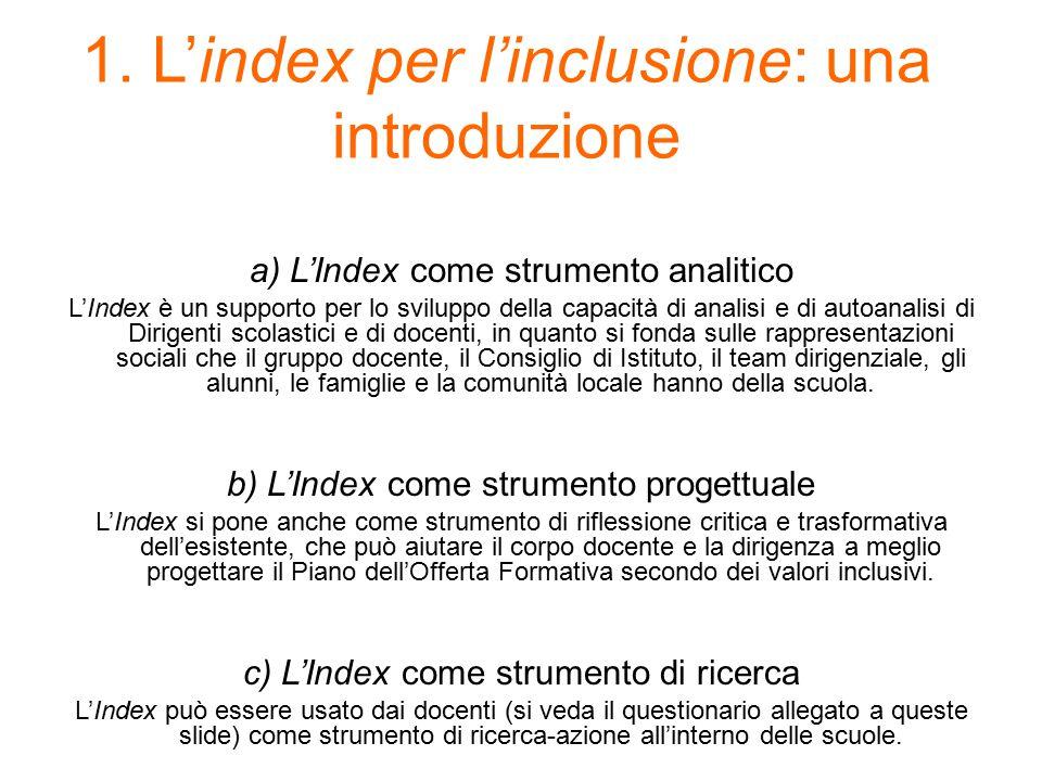 1. L'index per l'inclusione: una introduzione a) L'Index come strumento analitico L'Index è un supporto per lo sviluppo della capacità di analisi e di
